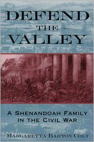 Defend the Valley: A Shenandoah Family in the Civil War - Margaretta Barton Colt