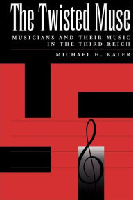 The Twisted Muse: Musicians and Their Music in the Third Reich - Michael Kater