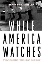 While America Watches: Televising the Holocaust - Shandler, Jeffrey