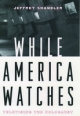 While America Watches - Jeffrey Shandler