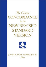 The Concise Concordance to the New Revised Standard Version - John R. Kohlenberger III