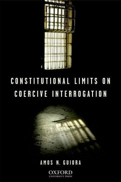 Constitutional Limits on Coercive Interrogation - Guiora, Amos N.