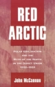 Red Arctic: Polar Exploration and the Myth of the North in the Soviet Union, 1932-1939 - John McCannon