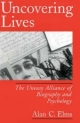 Uncovering Lives: The Uneasy Alliance of Biography and Psychology - Alan C. Elms