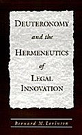 Deuteronomy and the Hermeneutics of Legal Innovation - Bernard M. Levinson