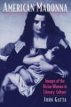American Madonna: Images of the Divine Woman in Literary Culture - John Gatta