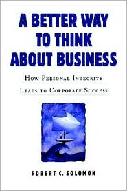 A Better Way to Think About Business: How Values Become Virtues - Robert C. Solomon