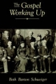 Gospel Working Up: Progress and the Pulpit in Nineteenth-Century Virginia - Beth Barton Schweiger