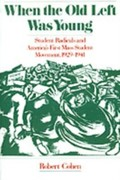 Cohen, Robert: When the Old Left Was Young Student Radicals and America´s First Mass Student Movement, 1929-1941