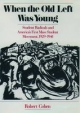 When the Old Left Was Young Student Radicals and America's First Mass Student Movement, 1929-1941 - Cohen Robert