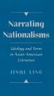 Narrating Nationalisms: Ideology and Form in Asian American Literature - Jinqi Ling