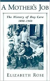 A Mother's Job : the History of Day Care, 1890-1960: The History of Day Care, 1890-1960 - Elizabeth Rose