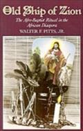 Old Ship of Zion: The Afro-Baptist Ritual in the African Diaspora - Walter F. Pitts