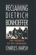 Marsh, Charles: Reclaiming Dietrich Bonhoeffer: The Promise of His Theology