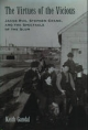 Virtues of the Vicious: Jacob Riis, Stephen Crane and the Spectacle of the Slum - Keith Gandal