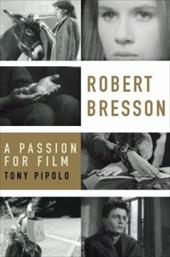Robert Bresson: A Passion for Film - Pipolo, Tony