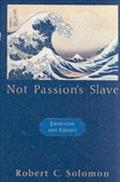 Not Passion`s Slave Emotions And Choice - SOLOMON ROBERT
