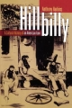 Hillbilly: A Cultural History of an American Icon - Anthony Harkins