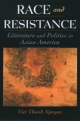 Race and Resistance: Literature and Politics in Asian America - Viet Thanh Nguyen