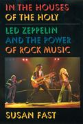 Fast, Susan: In the Houses of the Holy: Led Zeppelin and the Power of Rock Music