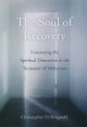 Soul of Recovery Uncovering the Spiritual Dimension in the Treatment of Addictions - RINGWALD CHRISTOPHE