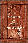 Narrative of the Life of Henry Box Brown - Henry Box Brown, Richard Newman, Henry Louis, Jr.Henry Louis Gates Jr.