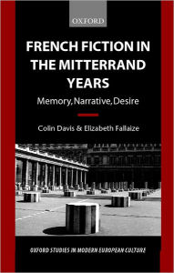 French Fiction in the Mitterrand Years: Memory, Narrative, Desire Colin Davis Author