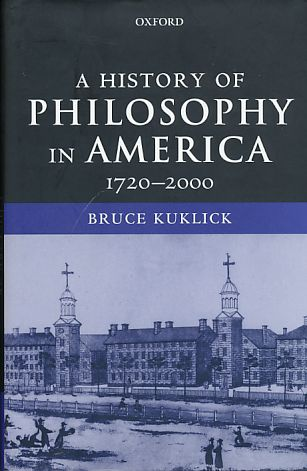 A History of Philosophy in America 1720-2000. - Kuklick, Bruce
