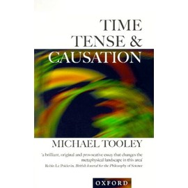 Time, Tense And Causation - Tooley Michael