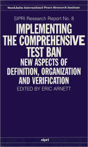 Implementing the Comprehensive Test Ban: New Aspects of Definition, Organization and Verification - Eric Arnett