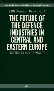 The Future of the Defence Industries in Central and Eastern Europe - Ian Anthony