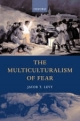 The Multiculturalism of Fear - Jacob T. Levy