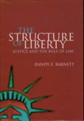 The Structure of Liberty: Justice and the Rule of Law - Barnett, Randy E.