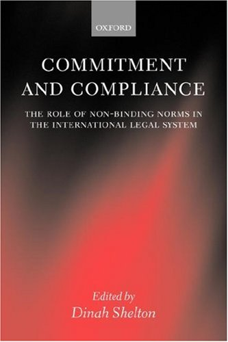Commitment and Compliance: The Role of Non-Binding Norms in the International Legal System - Shelton, Dinah