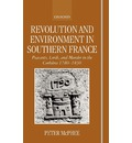 Revolution and Environment in Southern France - Peter McPhee
