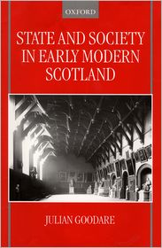 State and Society in Early Modern Scotland - Julian Goodare