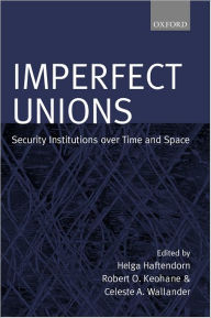 Imperfect Unions: Security Institutions Over Time and Space - Helga Haftendorn