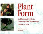 Plant Form: An Illustrated Guide to Flowering Plant Morphology - Bell, Adrian D. / Bryan, Alan