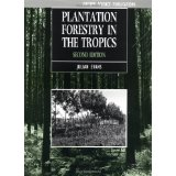 Plantation forestry in the tropics : tree planting for industrial, social, environmental, and agroforestry purposes - Evans, Julian