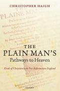 The Plain Man's Pathways to Heaven: Kinds of Christianity in Post-Reformation England, 1570-1640