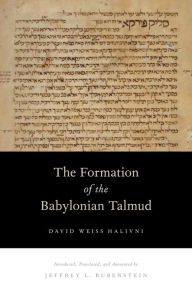 The Formation of the Babylonian Talmud - David Weiss Halivni