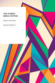 The Hybrid Media System: Politics and Power - Andrew Chadwick