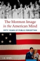 Mormon Image in the American Mind: Fifty Years of Public Perception - J.B. Haws