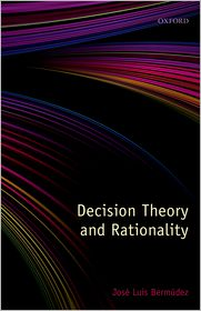 Decision Theory and Rationality - Jose Luis Bermudez