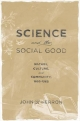 Science and the Social Good: Nature, Culture, and Community, 1865-1965 - John P. Herron