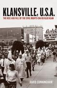 David Cunningham: Klansville, U.S.A.: The Rise and Fall of the Civil Rights-Era Ku Klux Klan