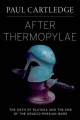 After Thermopylae: The Oath of Plataea and the End of the Graeco-Persian Wars - Paul Cartledge