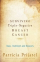 Surviving Triple-Negative Breast Cancer: Hope, Treatment, and Recovery - Patricia Prijatel