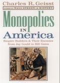 Monopolies in America: Empire Builders and Their Enemies from Jay Gould to Bill Gates - Charles R. Geisst
