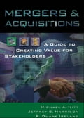 Mergers & Acquisitions: A Guide to Creating Value for Stakeholders - Jeffrey S. Harrison, Michael A. Hitt, R. Duane Ireland